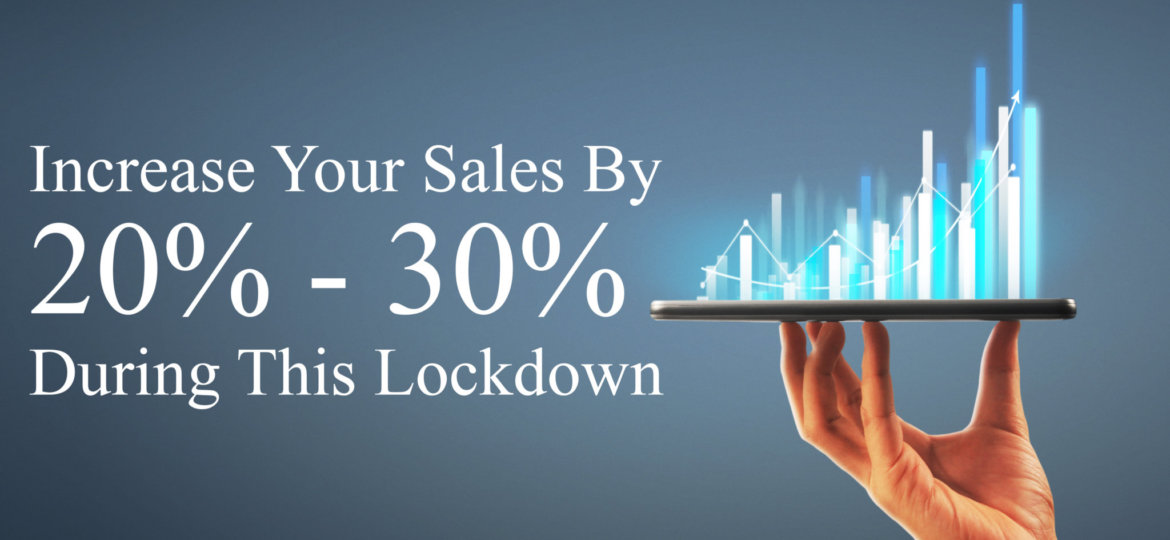 Increase your sales by 20% - 30% during this lockdown