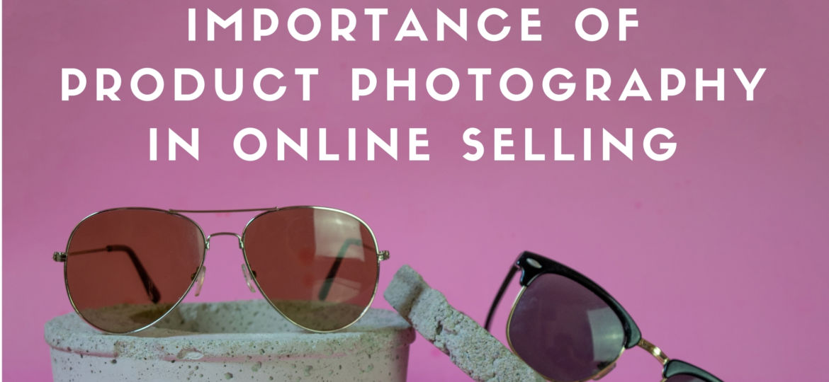 importance of product photography, importance of product photography in online selling